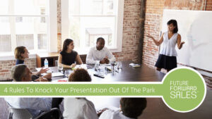 4 RULES TO KNOCK YOUR PRESENTATION OUT OF THE PARK