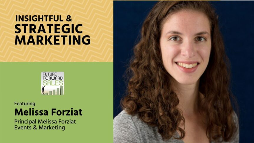 Insightful and Strategic Marketing with Melissa Forziat Events and Marketing's Melissa Forziat