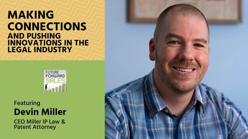 Making Connections and Pushing Innovations in the Legal Industry with Miller IP Law's Devin Miller