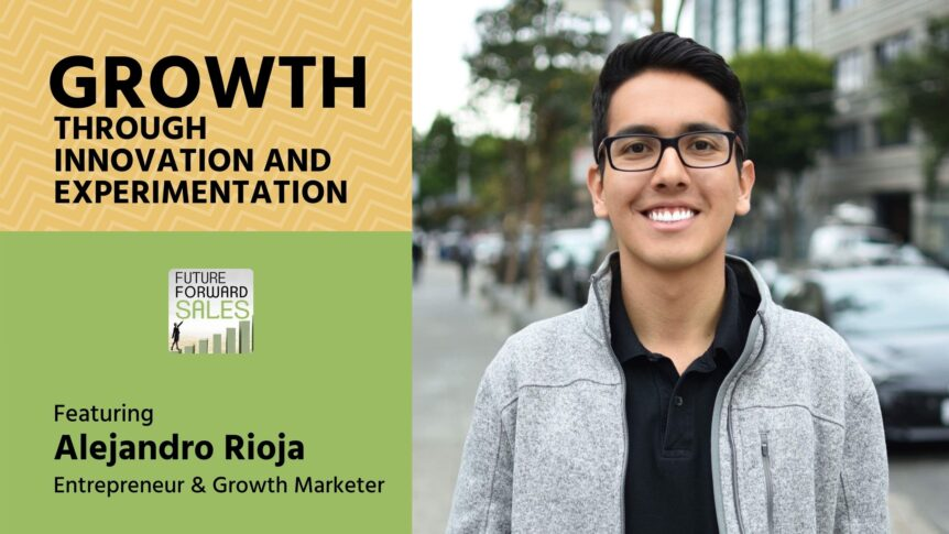 Growth Through Innovation and Experimentation with Alejandro Rioja