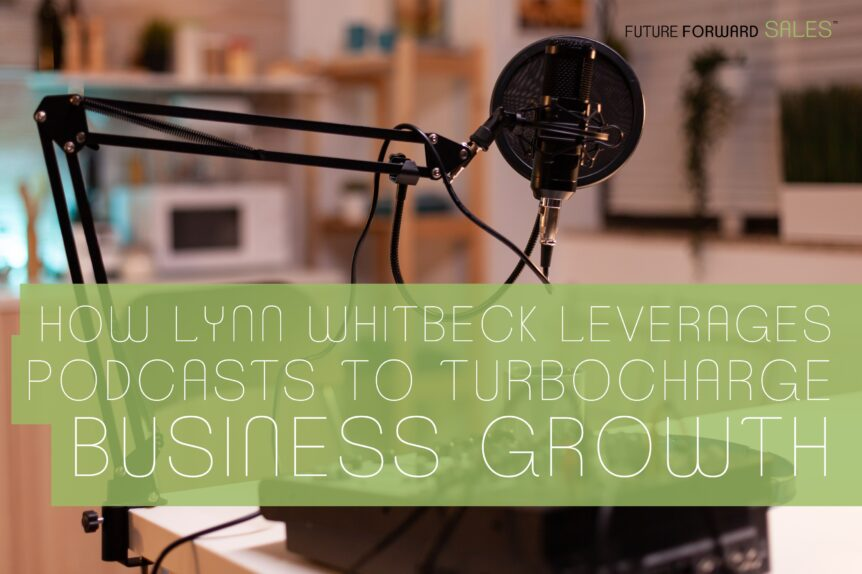 How Lynn Whitbeck Leverages Podcasts to TurboCharge Business Growth