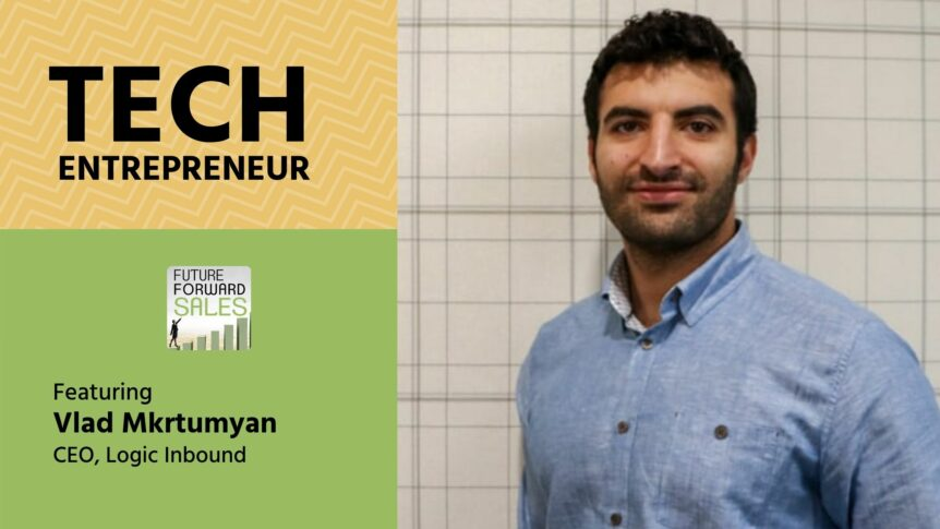 Tech Entrepreneur with Logic Inbound's Vlad Mkrtumyan