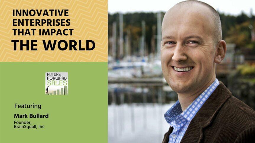 Innovative Enterprises that Impact the World with BrainSquall's Mark Bullard