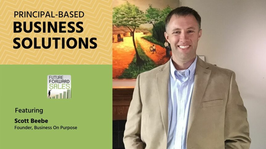 Principle-Based Business Solutions with Business On Purpose's Scott Beebe