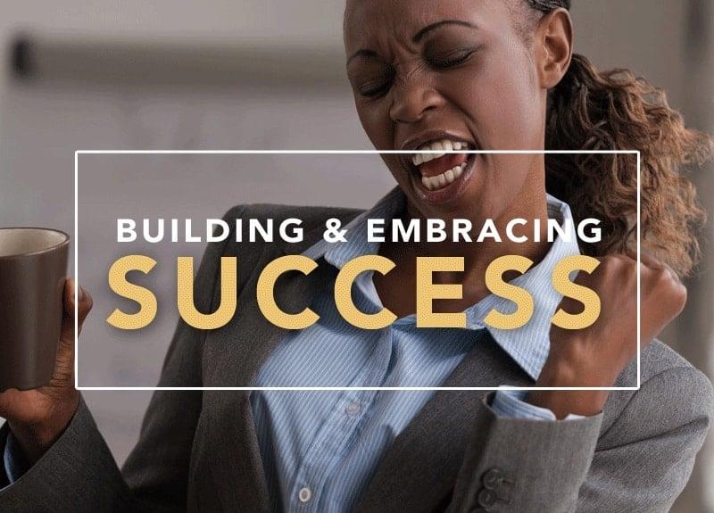 Building & Embracing Success